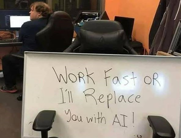 technology meme - Text - WORK Fast oR 11 Replace You with AI