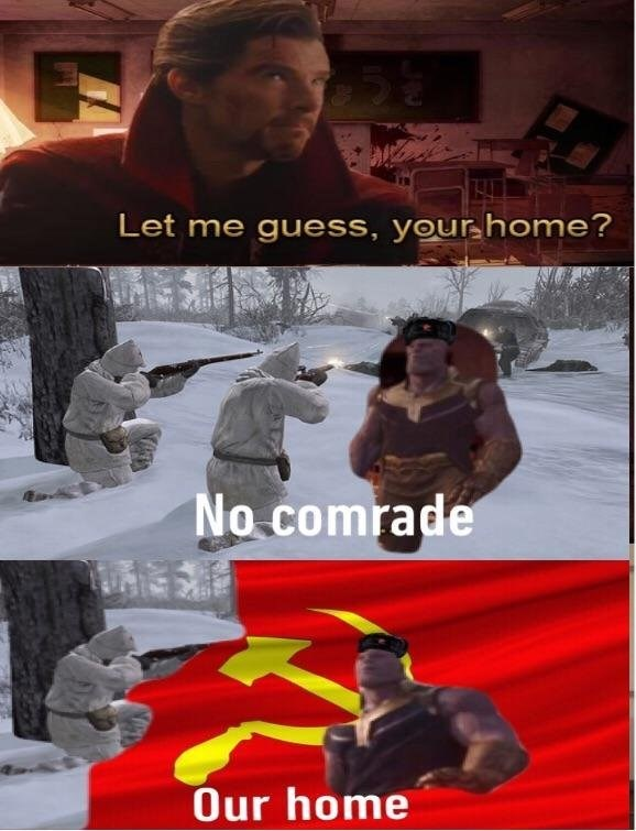 dank meme - Poster - Let me guess, your home? No comrade Our home