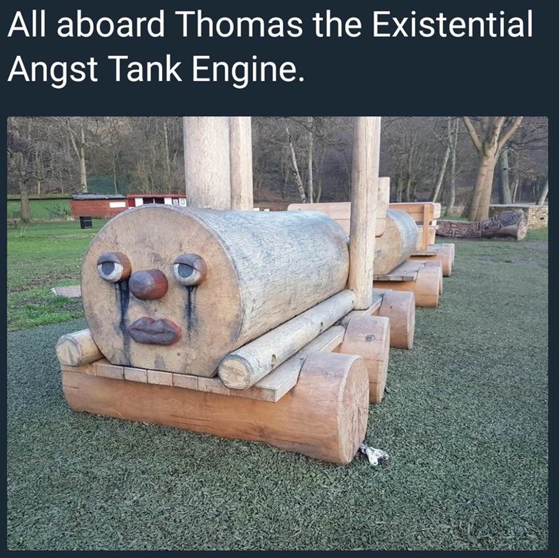 dank meme - Sculpture - All aboard Thomas the Existential Angst Tank Engine.