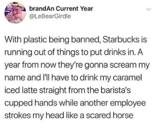 Tweet about Starbucks having to give people their drinks in their outstretched hands in the future due to the bans on plastic