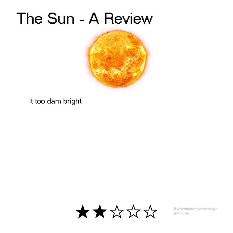 Fake review of the sun, where the reviewer says that it's too damn bright, and gives it two out of five stars