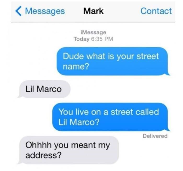 """Text conversation where one guy asks what the other's street name is; guy says, """"Lil Marco"""" and his friend clarifies that he was wondering about his address"""