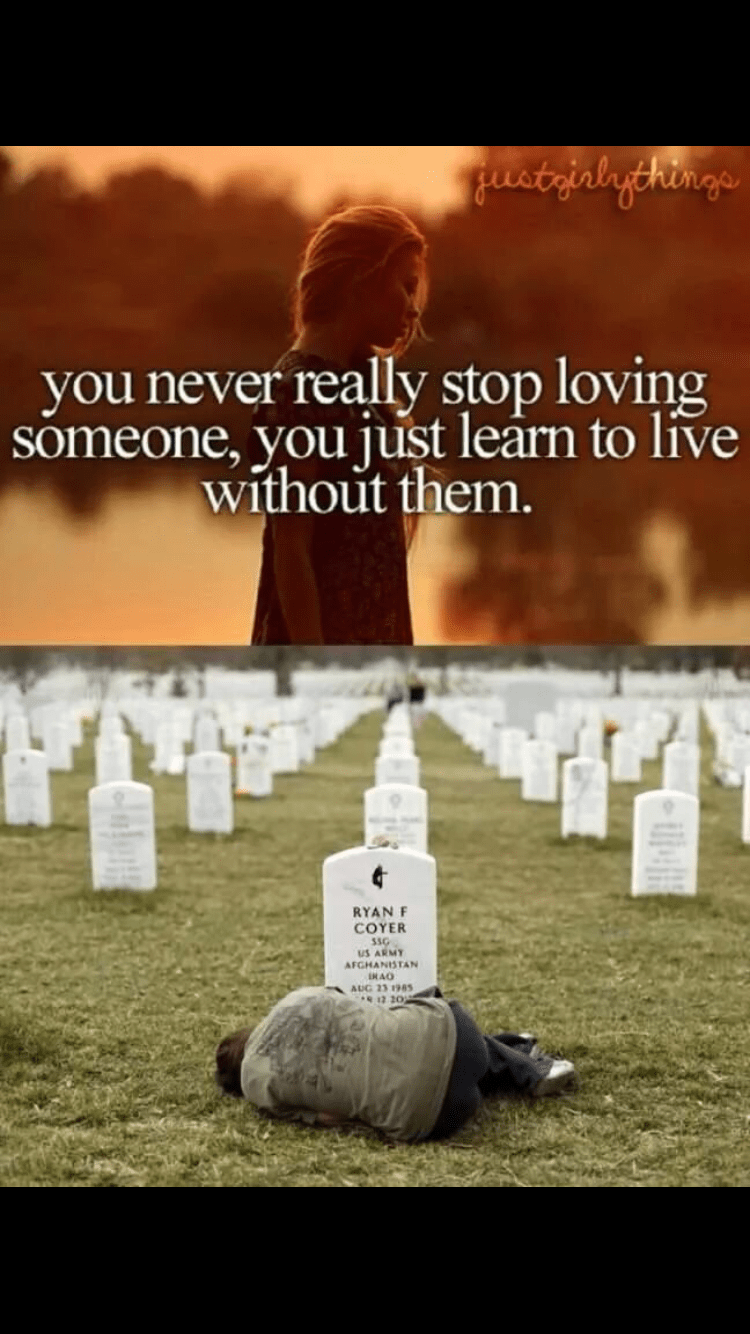 Text - Fustrialagthinege you never really stop loving someone, you just learn to live without them. RYAN COYER US ARMY AFGHANISTAN INAO AUG 23 1965 12 20 ill-