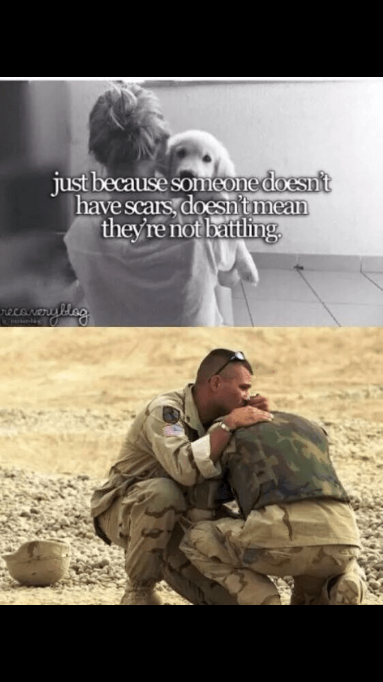Soldier - just because someone doesn't have scars, doest mean theyre not battling