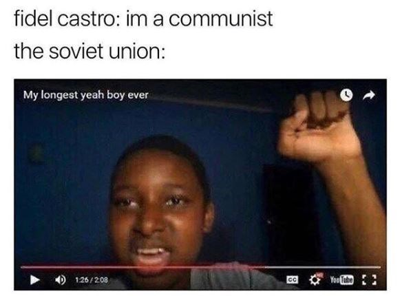 "Caption that reads, ""Fidel Castro: I'm a communist; The Soviet Union:..."" above a YouTube video titled, ""My Longest Yeah Boy Ever"""