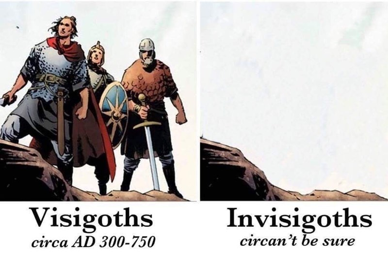 Pic of the 'Visigoths: circa AD 300-750' next to a pic of the 'Invisigoths: circan't be sure'