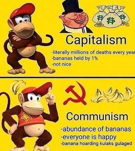 Cartoon - Capitalism -literally millions of deaths every year -bananas held by 1 % not nice Communism abundance of bananas -everyone is happy -banana hoarding kulaks gulaged