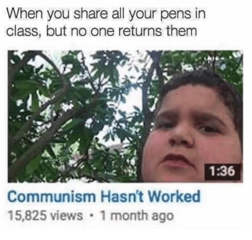 Tree - When you share all your pens in class, but no one returns them 1:36 Communism Hasn't Worked 15,825 views 1 month ago