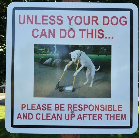 Signage - UNLESS YOUR DOG CAN DO THIS... PLEASE BE RESPONSIBLE AND CLEAN UP AFTER THEM