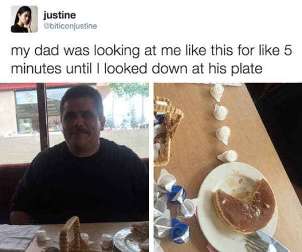 Food - justine @biticonjustine my dad was looking at me like this for like 5 minutes until I looked down at his plate
