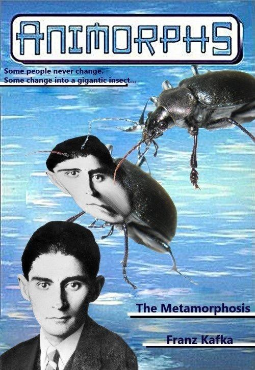 Movie - ANIMORPHS Some people never change. Some change into a gigantic insect.. The Metamorphosis Franz Kafka