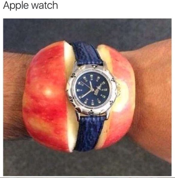 """meme of an apple with a watch on top of it so its an """"Apple Watch"""""""