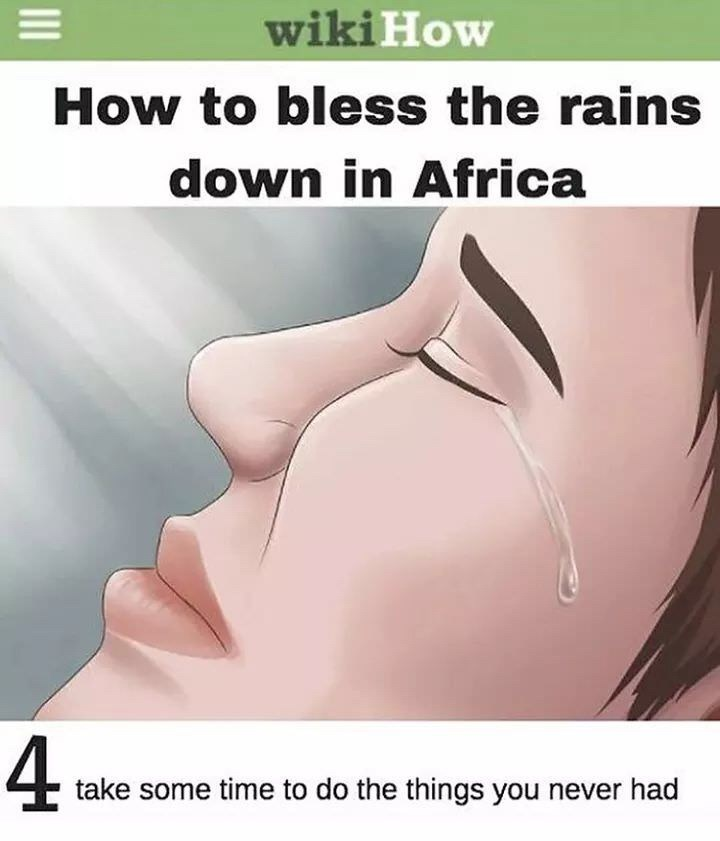 work meme - Face - wiki How How to bless the rains down in Africa 4 take some time to do the things you never had