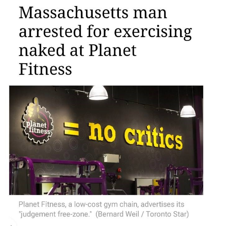 """Text - Massachusetts man arrested for exercising naked at Planet Fitness no critics planet fitness Planet Fitness, a low-cost gym chain, advertises its judgement free-zone."""" (Bernard Weil/Toronto Star)"""