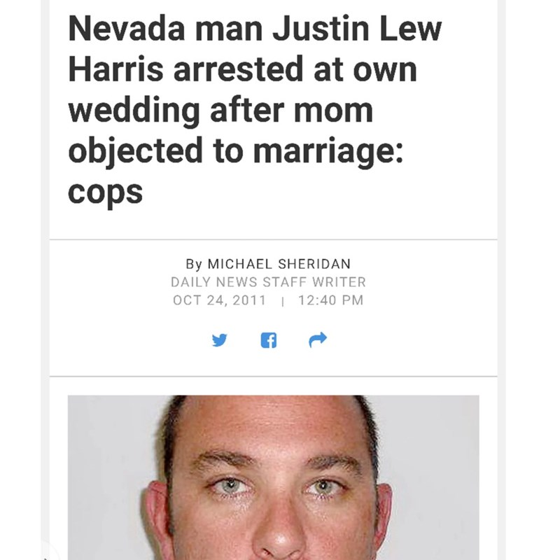 Face - Nevada man Justin Lew Harris arrested at own wedding after mom objected to marriage: cops By MICHAEL SHERIDAN DAILY NEWS STAFF WRITER OCT 24, 2011 12:40 PM