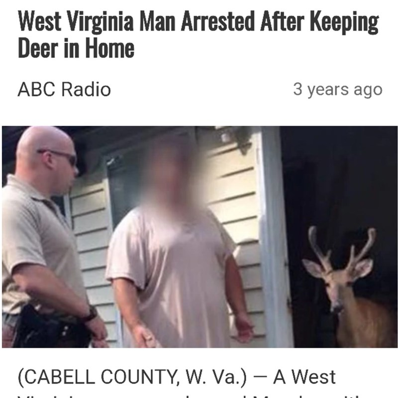 Photo caption - West Virginia Man Arrested After Keeping Deer in Home ABC Radio 3 years ago (CABELL COUNTY, W. Va.) - A West