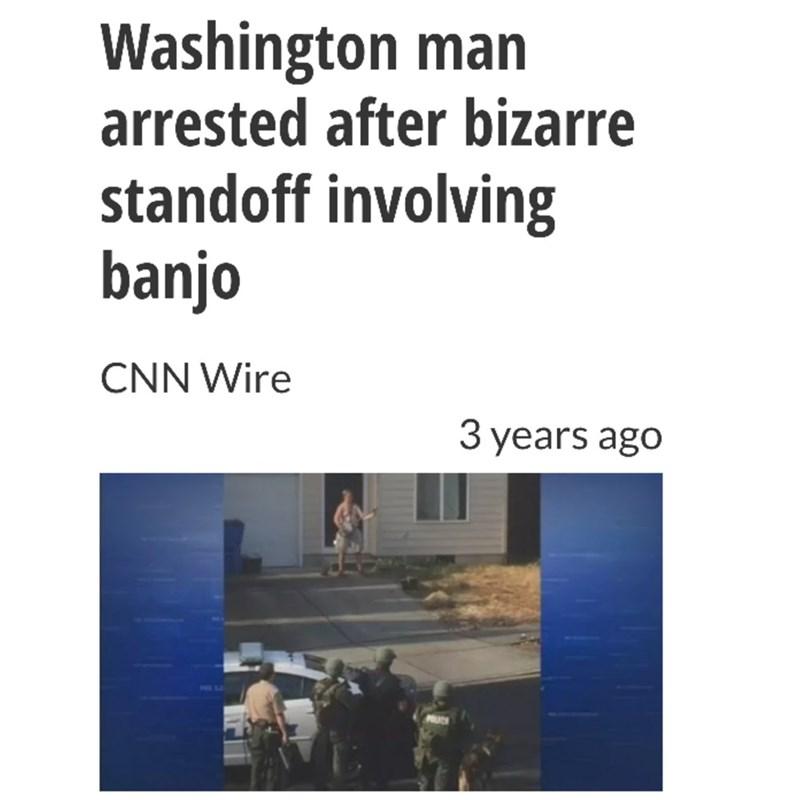 Text - Washington man arrested after bizarre standoff involving banjo CNN Wire 3 years ago