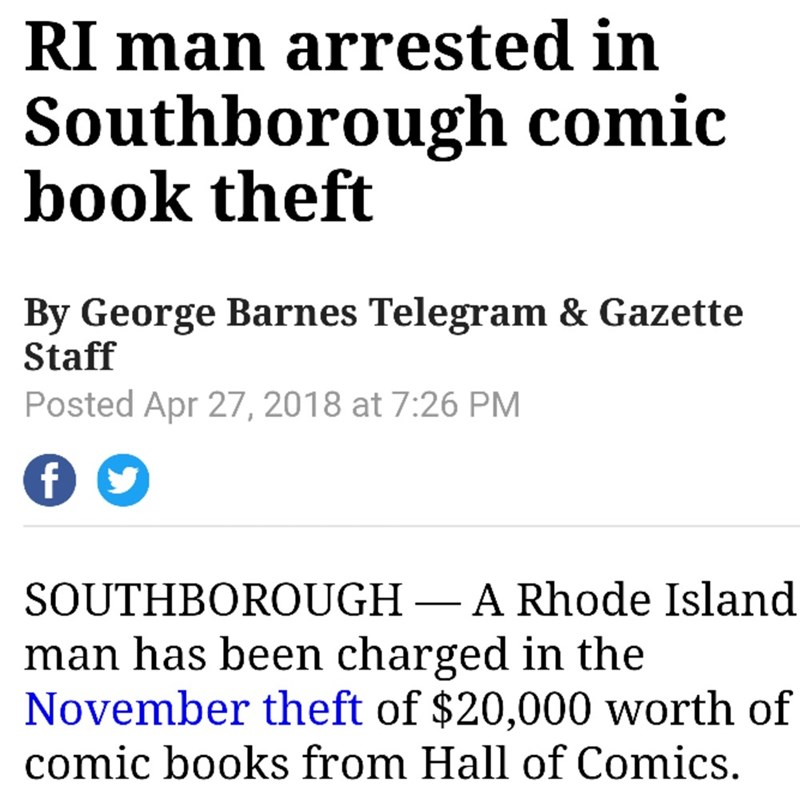 Text - RI man arrested in Southborough comic book theft By George Barnes Telegram & Gazette Staff Posted Apr 27, 2018 at 7:26 PM f SOUTHBOROUGH- A Rhode Islan man has been charged in the November theft of $20,000 worth of comic books from Hall of Comics