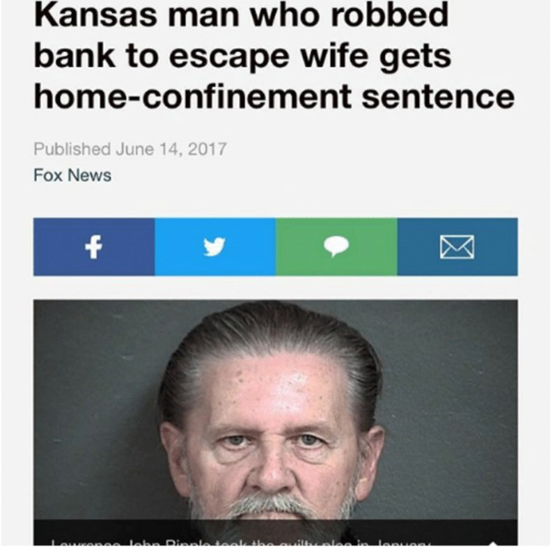 Face - Kansas man who robbed bank to escape wife gets home-confinement sentence Published June 14, 2017 Fox News f Dinale aak lonuen