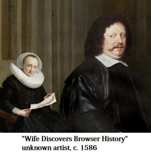 """Caption that reads, """"Wife Discovers Browser History - unknown artist, circa 1586"""" under a painting of a woman reading a paper looking disgruntled behind a man who looks nervous"""
