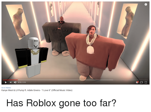 """Outerwear - 13/3:10 TRENDS Kanye West & Ul Pump ft. Adele Givens- """"T Love It (Official Music Video) Has Roblox gone too far?"""