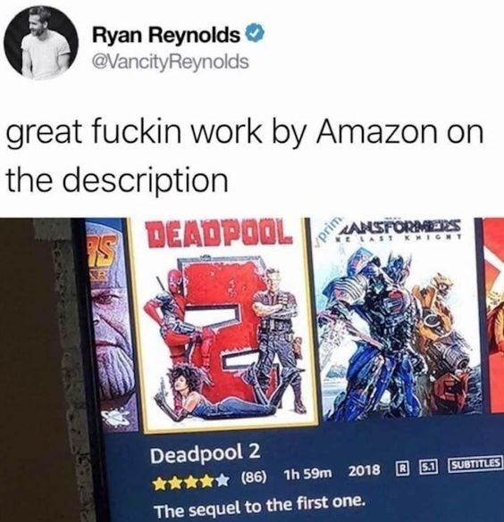 Text - Ryan Reynolds @VancityReynolds great fuckin work by Amazon on the description DEADPOOL ANSFORMS LAST K Deadpool 2 (86) 1h 59m 2018 S1 SUBTITLES A The sequel to the first one. prim
