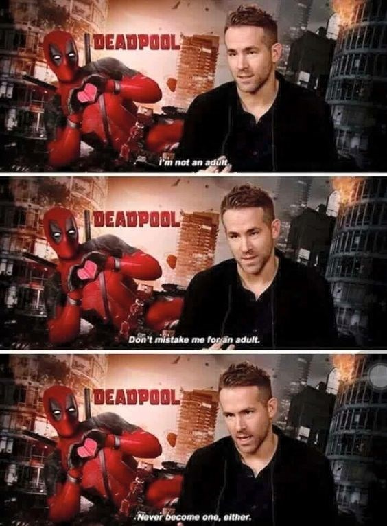 Movie - DEADPOOL Pm not an aduit IDEADPOOL Don't mistake me foran adult. DEADPOOL Nover become one, either.