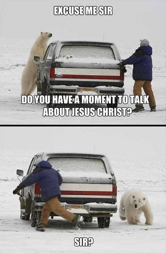 bear meme - Vehicle - EXCUSE ME SIR DO YOU HAVE A MOMENT TO TALK ABOUTJESUS CHRIST? SIR?