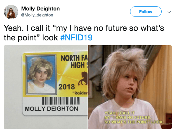 "Hair - Molly Deighton @Molly_deighton Follow Yeah. I call it ""my I have no future so what's the point"" look #NFID19 NORTH FA HIGH 2018 ""Raider MOLLY DEIGHTON YEAH. I CALL IT MY ""HAVE NO FUTURE SOWHATS THE POINT LOOK"