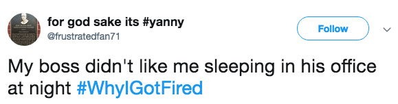 Text - for god sake its #yanny Follow @frustratedfan71 My boss didn't like me sleeping in his office at night #WhylGotFired