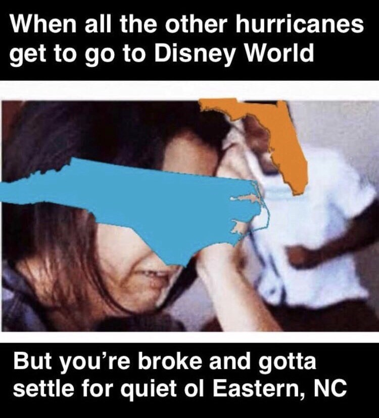 hurricane florence - Text - When all the other hurricanes get to go to Disney World But you're broke and gotta settle for quiet ol Eastern, NC