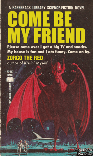 Comic book - A PAPERBACK LIBRARY SCIENCE-FICTION NOVEL COME BE MY FRIEND Please come over I got a big TV and snacks. My house is fun and I am funny. Come on by. ZORGO THE RED author of Kissin' Myself 52-357 50c Paperback Paradise PAPERBACK LIBRARY