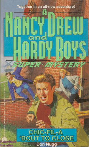 Fiction - Together in an all-new adventure! A NAHCY DREW HARDY BOYS and XSUPER MYSTERY CHIC-FIL-A BOUT TO CLOSE Paperback Paradise Don Nugg