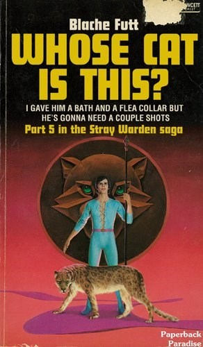 Poster - WCET Blache Futt WHOSE CAT IS THIS? IGAVE HIM A BATH AND A FLEA COLLAR BUT HE'S GONNA NEED A COUPLE SHOTS Part 5 in the Stray Warden saga Paperback Paradise