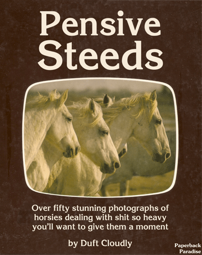 Horse - Pensive Steeds Over fifty stunning photographs of horsies dealing with shit so heavy you'll want to give them a moment by Duft Cloudly Paperback Paradise