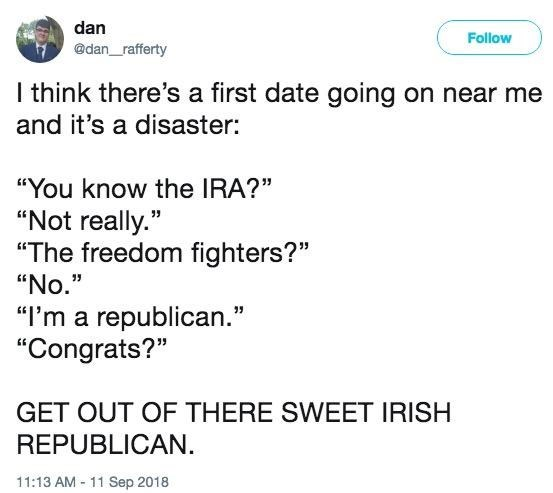 Tweet where someone on a date talks about the Irish Freedom Fighters and the other person does not care at all; OP advises them to get out of there