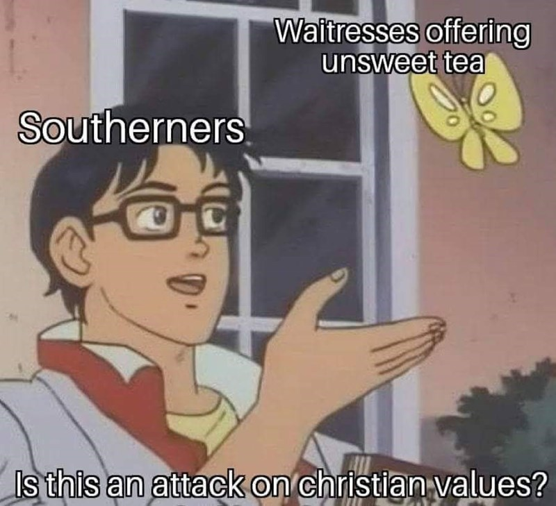 meme - Cartoon - Waitresses offering unsweet tea Southerners Isthis an attack on christian values?