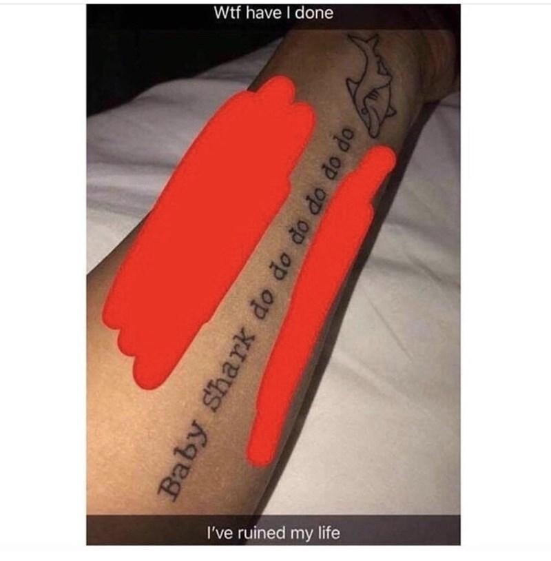 Tattoo - Wtf have I done I've ruined my life Baby Shark do do do do do do