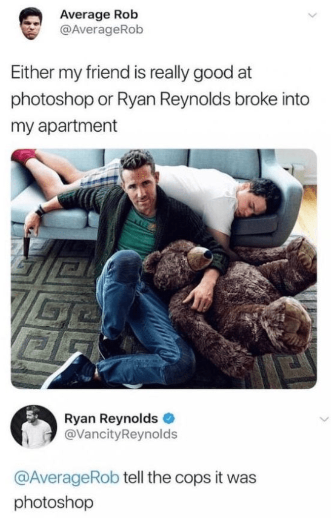 Ryan Reynolds photoshopped into someones apartment and he says to tell the cops it was photoshop
