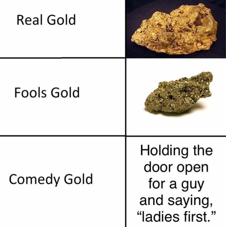 "Chart depicting gold, fool's gold and comedy gold, which is represented as ""Holding the door open for a guy and saying 'Ladies first'"""