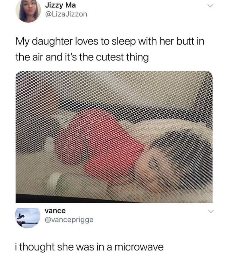 "Tweet that reads, ""My daughter loves to sleep with her butt in the air and it's the cutest thing;"" someone comments, ""I thought she was in a microwave"""