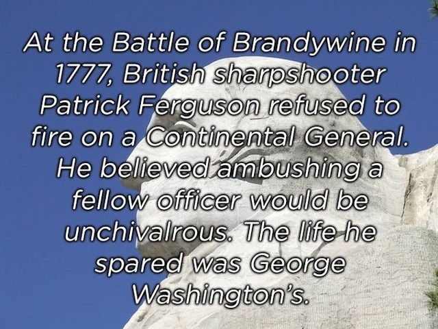 Text - At the Battle of Brandywine in 1777, British sharpshooter Patrick Ferguson refused to fire on a Continental General. He believedambushing a fellow officer would be unchivalrous. The life he spared was George Washington's.
