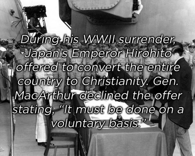 Text - During his WWII surrender Japan's Emperor Hirohito offered to convert the entire COuntry to Christianity Gen. MacArthur declined the offer stating, It must be done on a voluntary basis.