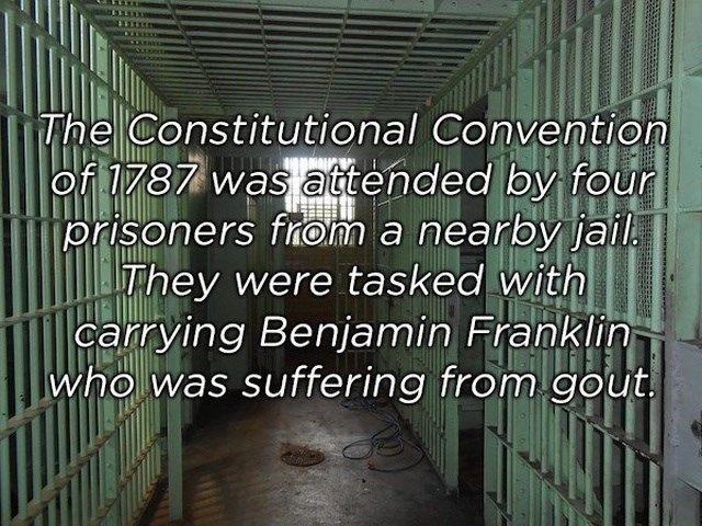 Text - The Constitutional Convention of 1787 was attended by four prisoners from a nearby jail They were tasked with carrying Benjamin Franklin who was suffering from.cout