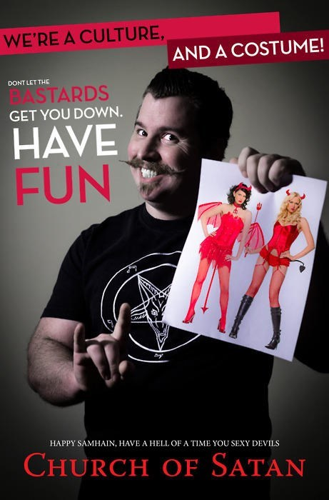Poster - WE'RE A CULTURE, AND A COSTUME! DONT LET THE FASTARDS GET YOU DOWN. HAVE FUN HAPPY SAMHAIN, HAVE A HELL OF A TIME YOU SEXY DEVILS CHURCH OF SATAN