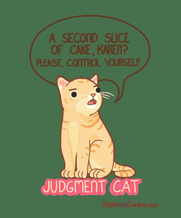Cartoon - A SECOND SLICE OF CAKE, KAREN? PLEASE, CONTROL YOURSELF JUDGMENT CAT GOODBEAR Comics.com