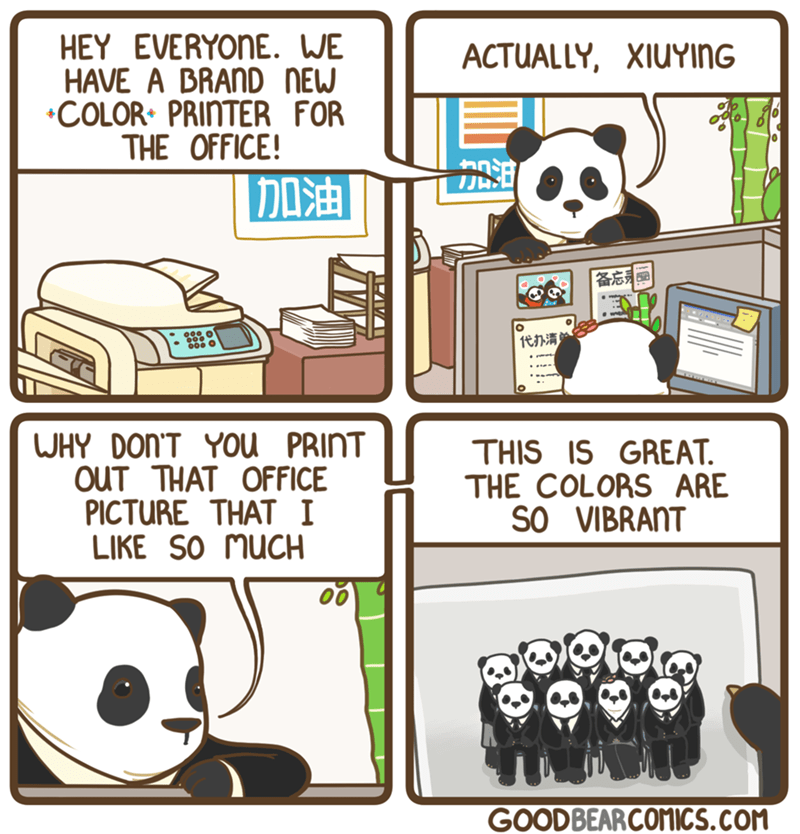 Cartoon - HEY EVERYONE. WE HAVE A BRAND NEW COLOR PRINTER FOR THE OFFICE! ACTUALLY, XIUYING 备忘引回 代办清 WHY DON'T YOU PRINT OUT THAT OFFICE PICTURE THAT I LIKE SO MUCH THIS IS GREAT THE COLORS ARE SO VIBRANT GOODBEARCOMICS.COM