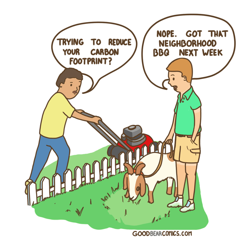 Cartoon - NOPE. GOT THAT NEIGHBORHOOD BBQ NEXT WEEK TRYING TO REDUCE YOUR CARBON FOOTPRINT? GOODBEARCOMICS.cOM