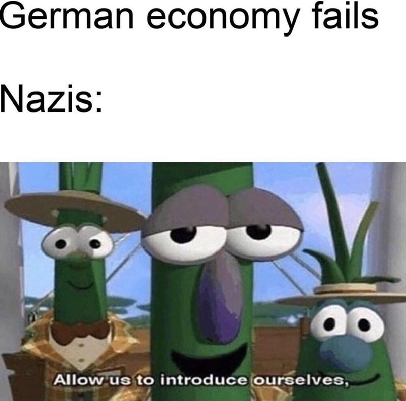 meme - Cartoon - German economy fails Nazis: Allow us to introduce ourselves