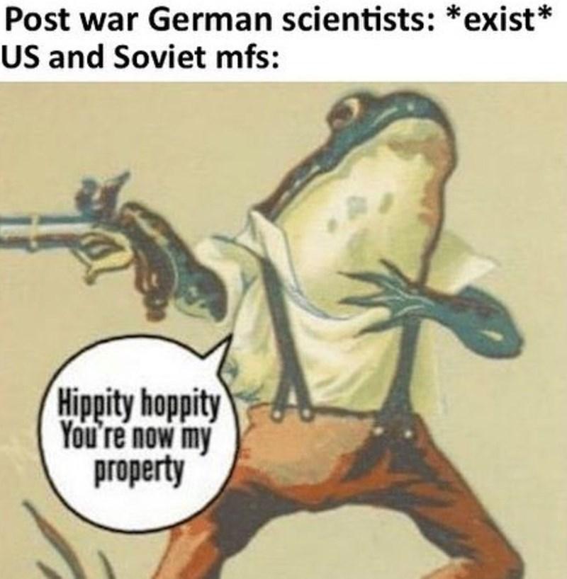 meme - Cartoon - Post war German scientists: *exist* US and Soviet mfs: Hippity hoppity You're now my property